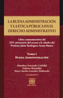 Publicada la obra conmemorativa del XXV aniversario del acceso a la cátedra del Prof. Jaime Rodríguez-Arana, La Buena Administración y la Ética Pública en el Derecho Administrativ